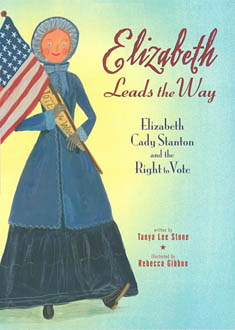 Elizabeth Leads the Way : Elizabeth Cady Stanton and the Right to Vote