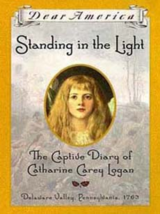 Standing in the Light: The Captive Diary of Catharine Carey Logan, Delaware Valley, Pennsylvania, 1763 by Mary Pope Osborne