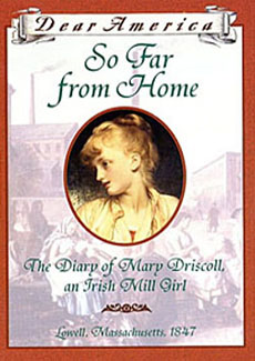 So Far from Home: The Diary of Mary Driscoll, an Irish Mill Girl, Lowell, Massachusetts, 1847 by Barry Denenberg