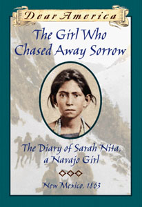 The Girl Who Chased Away Sorrow: The Diary of Sarah Nita, a Navajo Girl, New Mexico, 1864 by Ann Turner