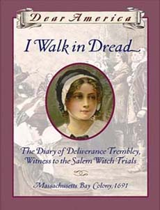 I Walk in Dread: The Diary of Deliverance Trembley, Witness to the Salem Witch Trials, Massachusetts Bay Colony, 1691 by Lisa Rowe Fraustino