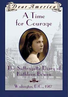DA: A Time for Courage: The Suffragette Diary of Kathleen Bowen, Washington, D.C., 1917 by Kathryn Lasky