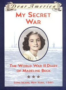 My Secret War: The World War II Diary of Madeline Beck, Long Island, New York, 1941 by Mary Pope Osborne