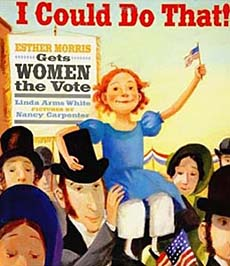 I Could Do That ! Esther Morris Gets Women the Vote