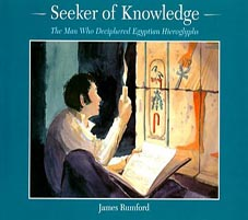 Seeker of Knowledge : The Man Who Deciphered Egyptian Hieroglyphs