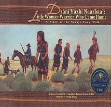 Dzani Yazhi Naazbaa' / Little Woman Warrior Who Came Home : A Story of the Navajo Long Walk